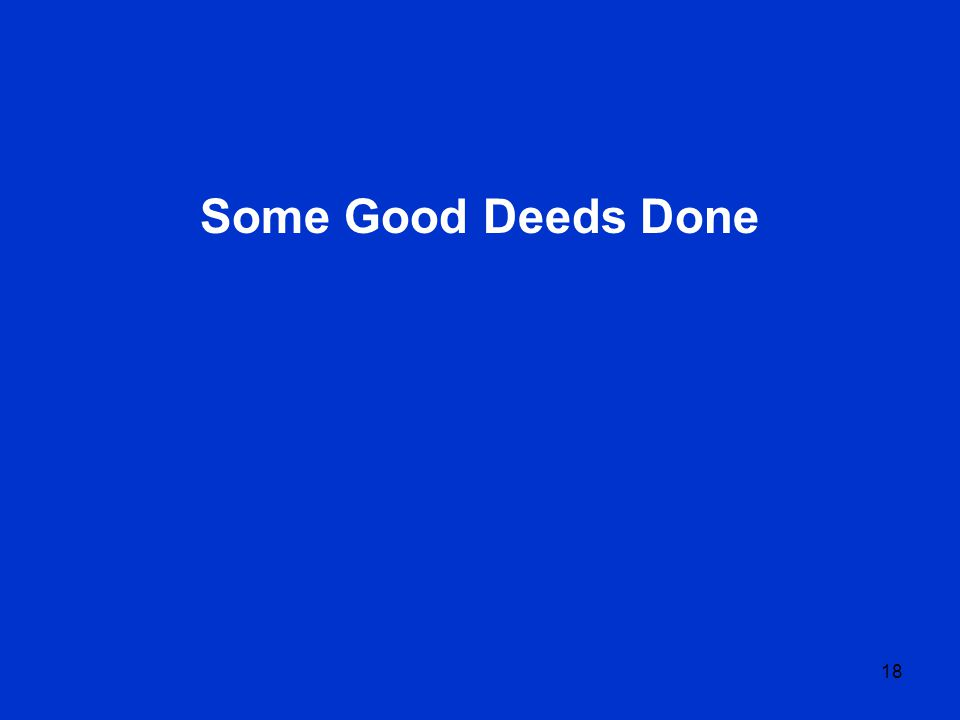 18 Some Good Deeds Done