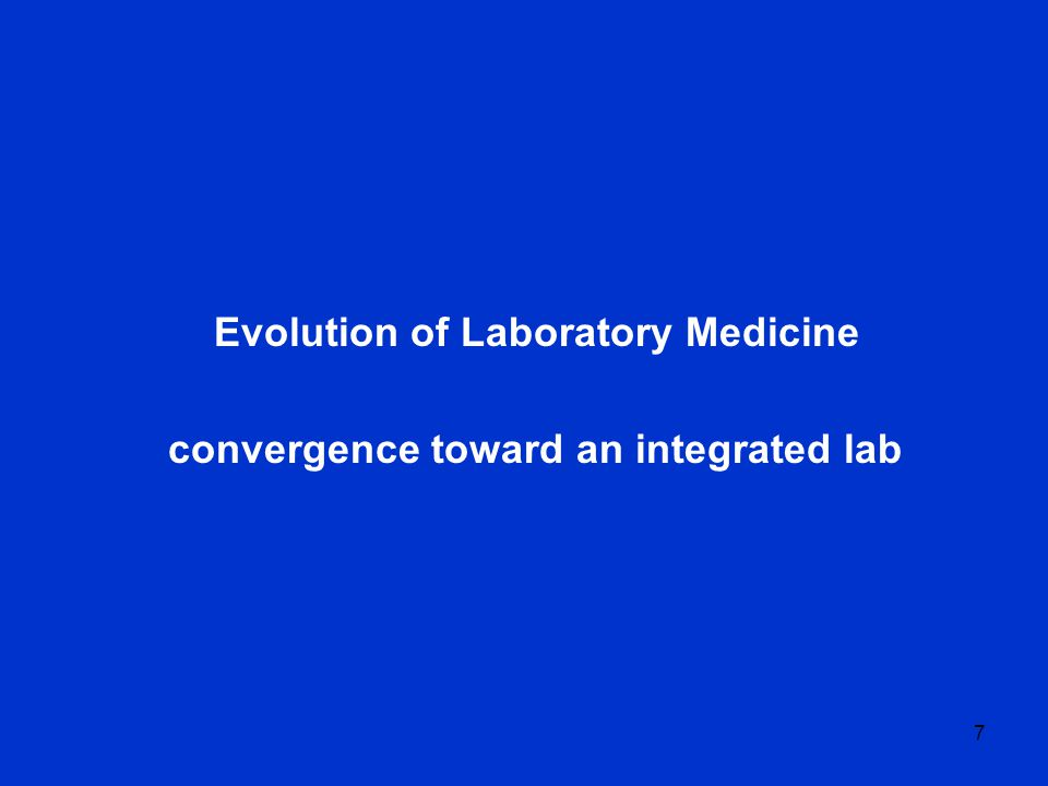 7 Evolution of Laboratory Medicine convergence toward an integrated lab