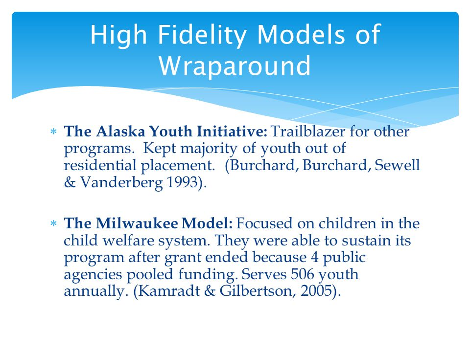 The Alaska Youth Initiative: Trailblazer for other programs. Kept majority of youth out of residential placement. (Burchard, Burchard, Sewell & Vander