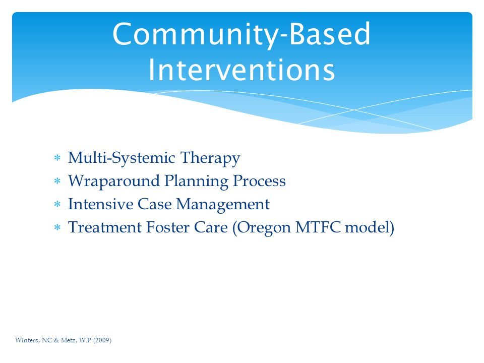 Ultimate goal is to help families with the most challenging children function more effectively in the community Reduce the likelihood of Out Of Home Care and unnecessary restrictive placements Improve Behavioral and Emotional Functioning (Lyons & Rawal, 2005) Move towards replacing formal supports (e.g.