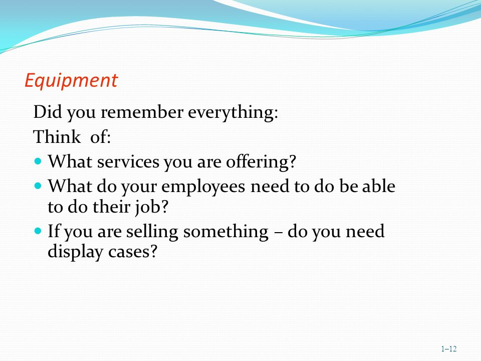 Equipment Did you remember everything: Think of: What services you are offering.
