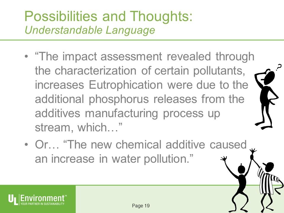 The impact assessment revealed through the characterization of certain pollutants, increases Eutrophication were due to the additional phosphorus releases from the additives manufacturing process up stream, which… Or… The new chemical additive caused an increase in water pollution.
