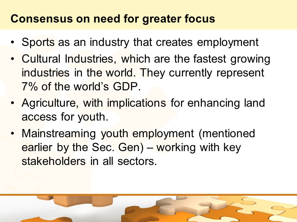 Consensus on need for greater focus Sports as an industry that creates employment Cultural Industries, which are the fastest growing industries in the world.