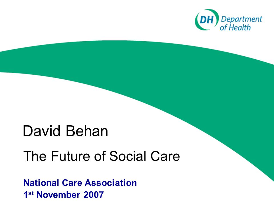 David Behan The Future of Social Care National Care Association 1 st November 2007