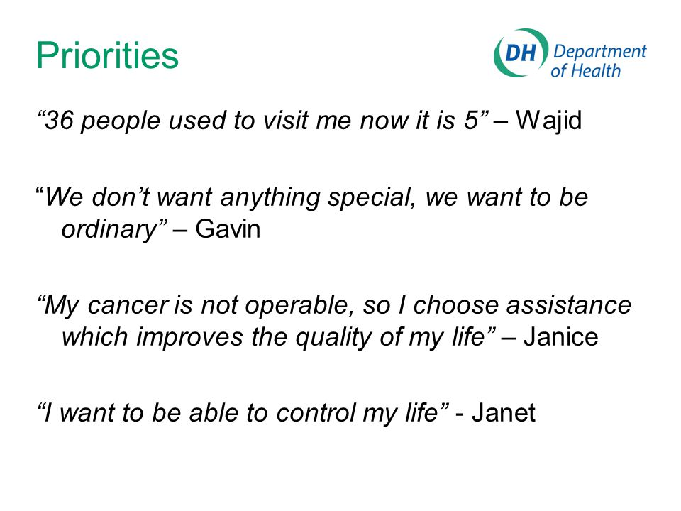 Priorities 36 people used to visit me now it is 5 – Wajid We dont want anything special, we want to be ordinary – Gavin My cancer is not operable, so