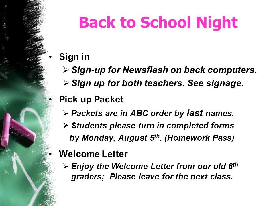 Back to School Night Sign in Sign-up for Newsflash on back computers. Sign up for both teachers. See signage. Pick up Packet Packets are in ABC order