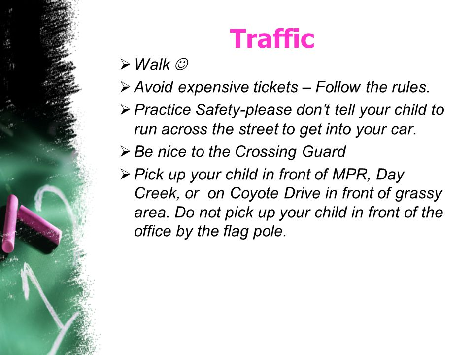 Traffic Walk Avoid expensive tickets – Follow the rules. Practice Safety-please dont tell your child to run across the street to get into your car. Be