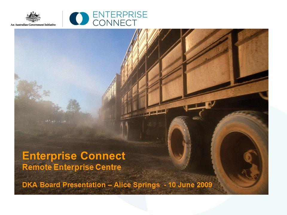 Enterprise Connect Remote Enterprise Centre DKA Board Presentation – Alice Springs - 10 June 2009