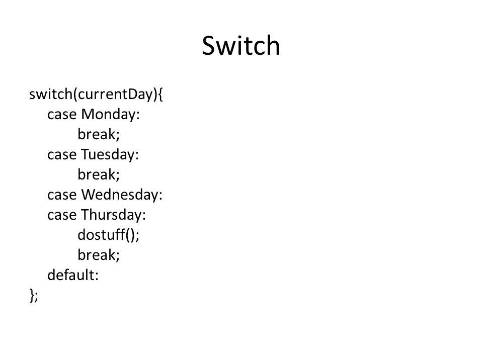 Switch switch(currentDay){ case Monday: break; case Tuesday: break; case Wednesday: case Thursday: dostuff(); break; default: };