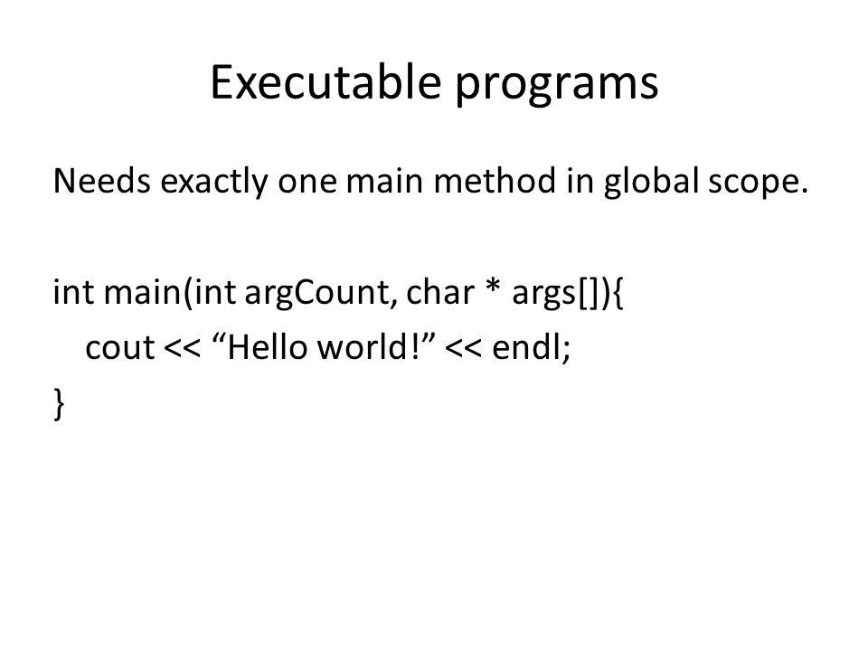Executable programs Needs exactly one main method in global scope.