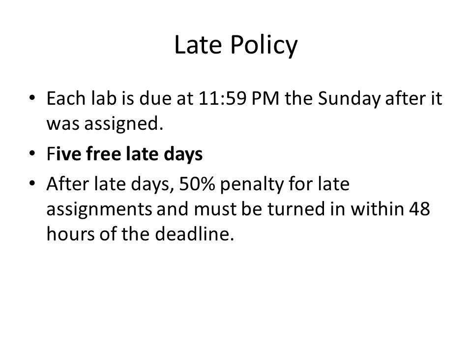 Late Policy Each lab is due at 11:59 PM the Sunday after it was assigned.