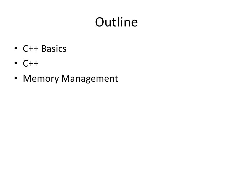 Outline C++ Basics C++ Memory Management