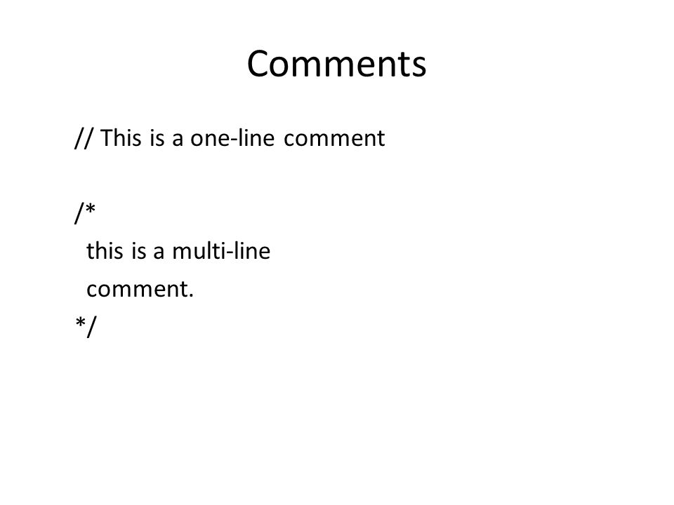 Comments // This is a one-line comment /* this is a multi-line comment. */