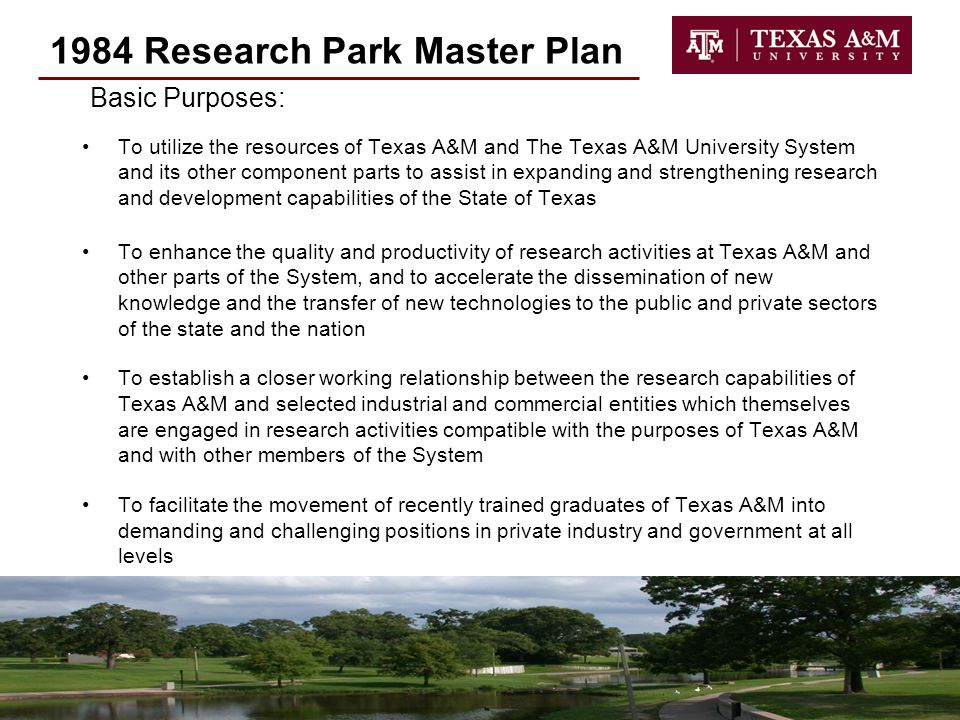 5 1984 Research Park Master Plan To utilize the resources of Texas A&M and The Texas A&M University System and its other component parts to assist in