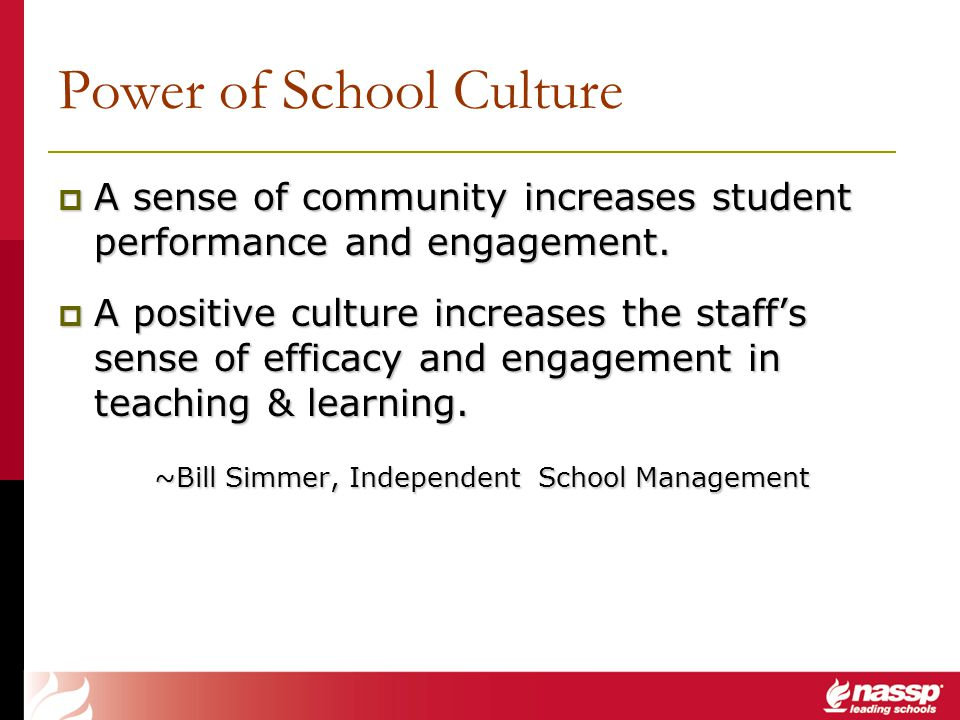 Power of School Culture A sense of community increases student performance and engagement. A sense of community increases student performance and enga