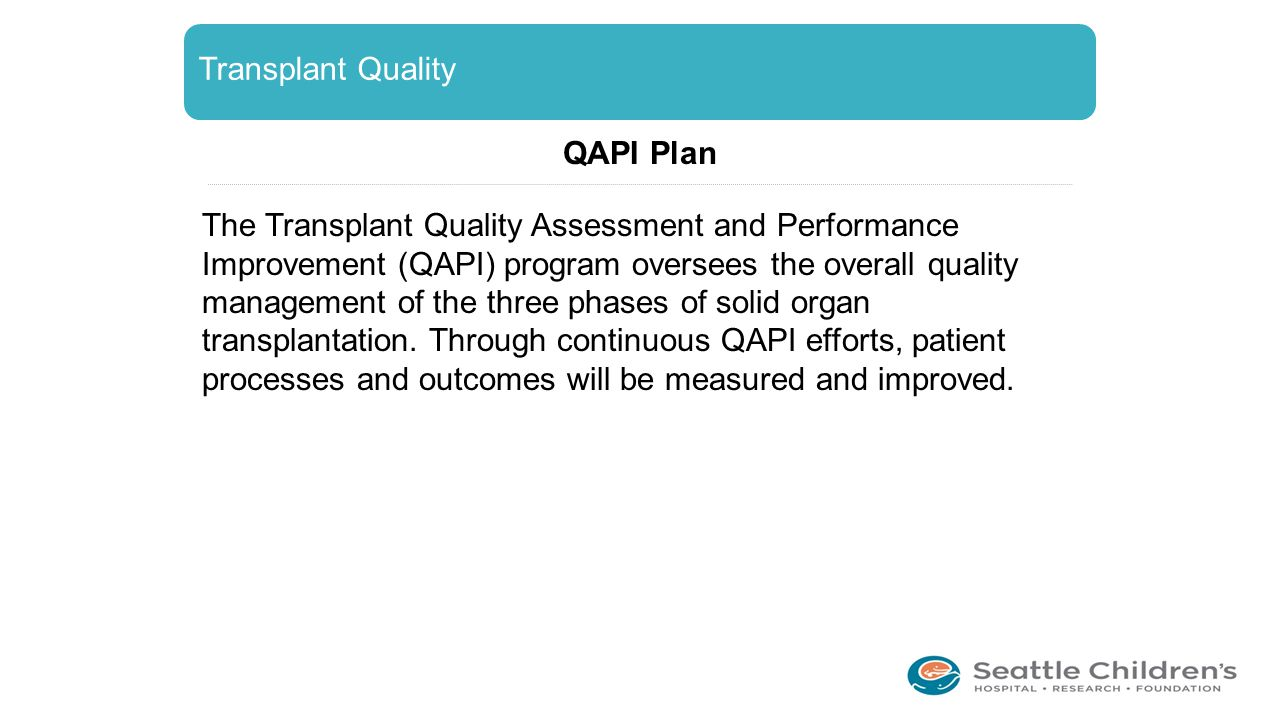 Transplant Quality QAPI Plan The Transplant Quality Assessment and Performance Improvement (QAPI) program oversees the overall quality management of t