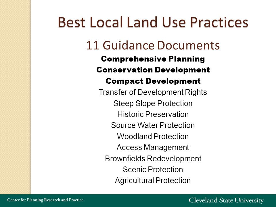 Comprehensive Planning Conservation Development Compact Development Transfer of Development Rights Steep Slope Protection Historic Preservation Source Water Protection Woodland Protection Access Management Brownfields Redevelopment Scenic Protection Agricultural Protection Best Local Land Use Practices 11 Guidance Documents