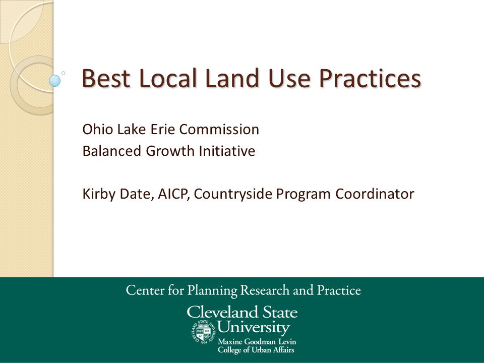 Best Local Land Use Practices Ohio Lake Erie Commission Balanced Growth Initiative Kirby Date, AICP, Countryside Program Coordinator