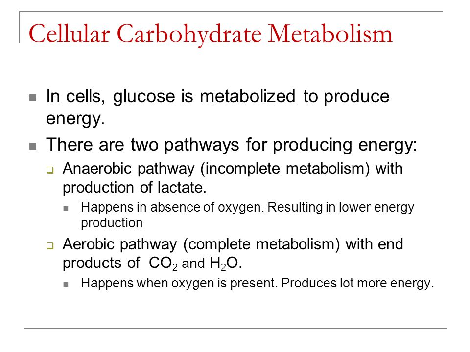 Cellular Carbohydrate Metabolism In cells, glucose is metabolized to produce energy. There are two pathways for producing energy: Anaerobic pathway (i