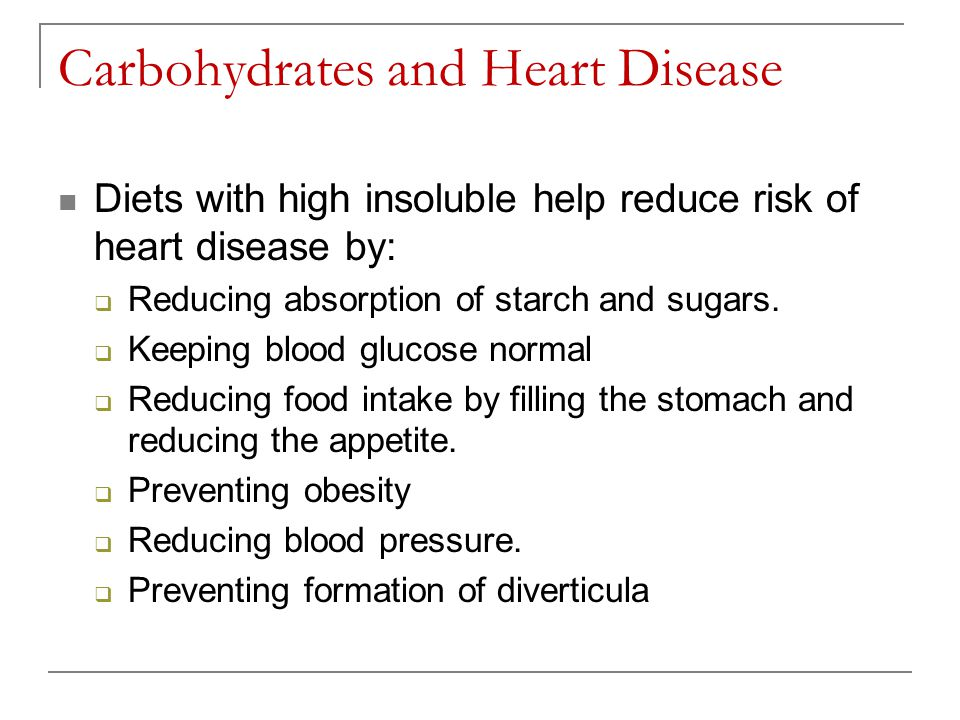 Carbohydrates and Heart Disease Diets with high insoluble help reduce risk of heart disease by: Reducing absorption of starch and sugars. Keeping bloo