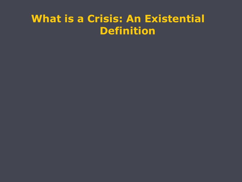 What is a Crisis: An Existential Definition