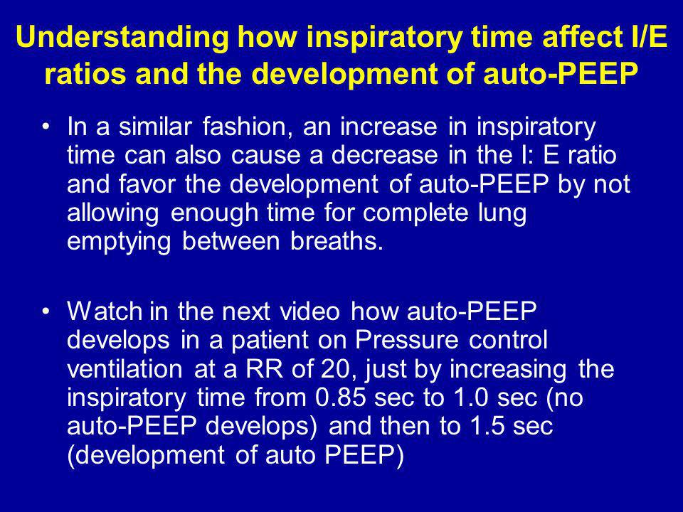 In a similar fashion, an increase in inspiratory time can also cause a decrease in the I: E ratio and favor the development of auto-PEEP by not allowing enough time for complete lung emptying between breaths.