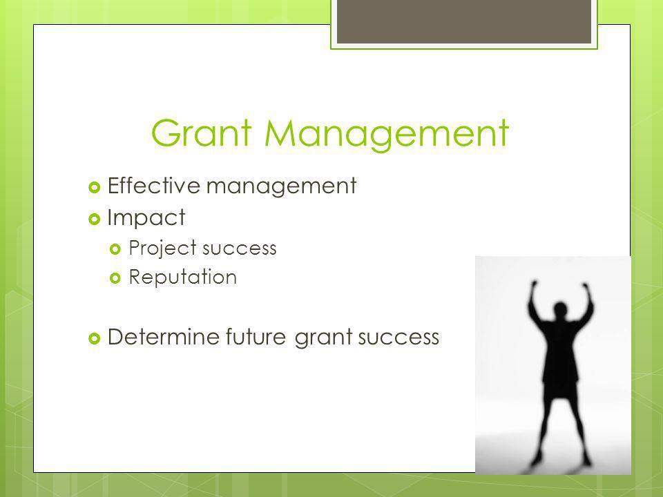 Grant Management Effective management Impact Project success Reputation Determine future grant success