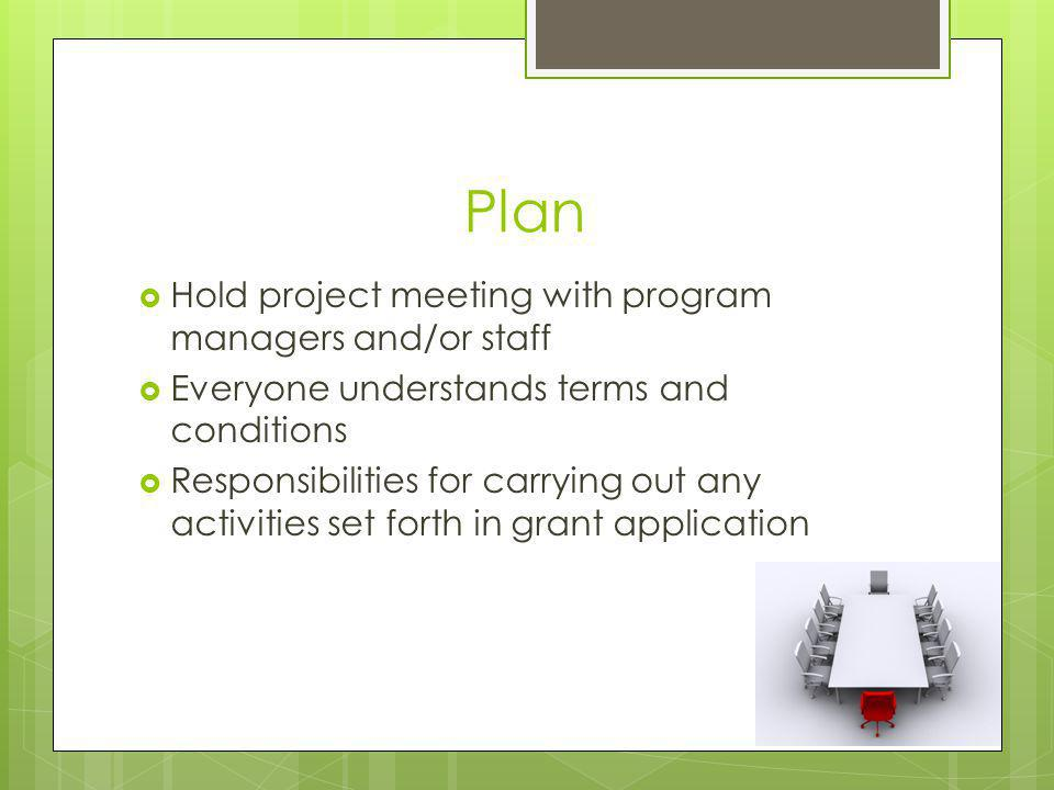Plan Hold project meeting with program managers and/or staff Everyone understands terms and conditions Responsibilities for carrying out any activities set forth in grant application