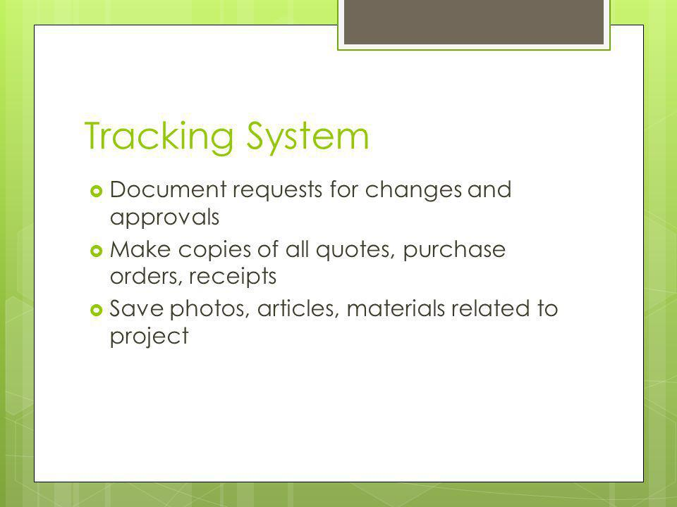 Tracking System Document requests for changes and approvals Make copies of all quotes, purchase orders, receipts Save photos, articles, materials related to project