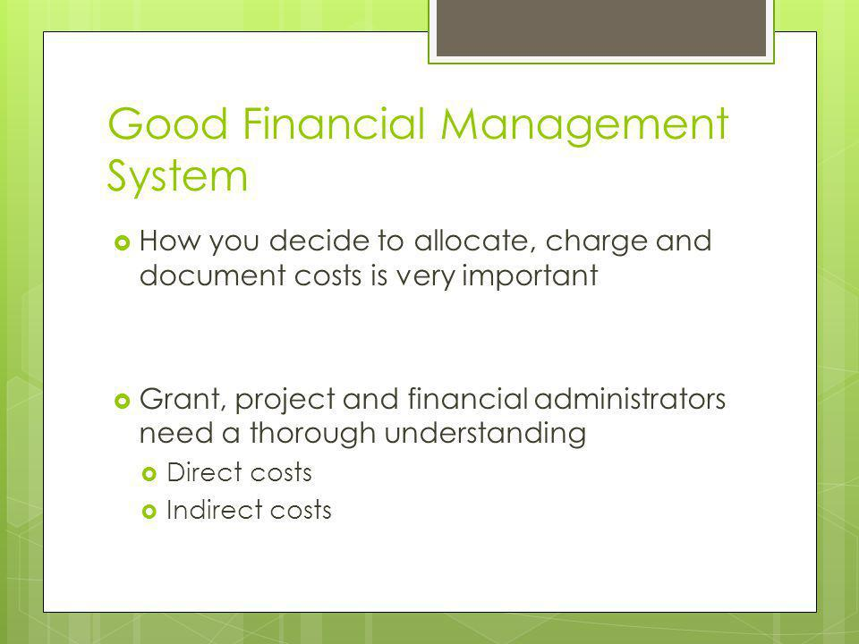 Good Financial Management System How you decide to allocate, charge and document costs is very important Grant, project and financial administrators n