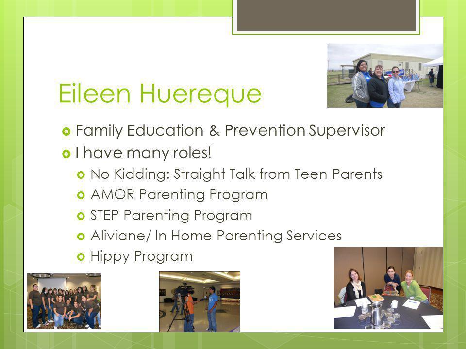 Eileen Huereque Family Education & Prevention Supervisor I have many roles.
