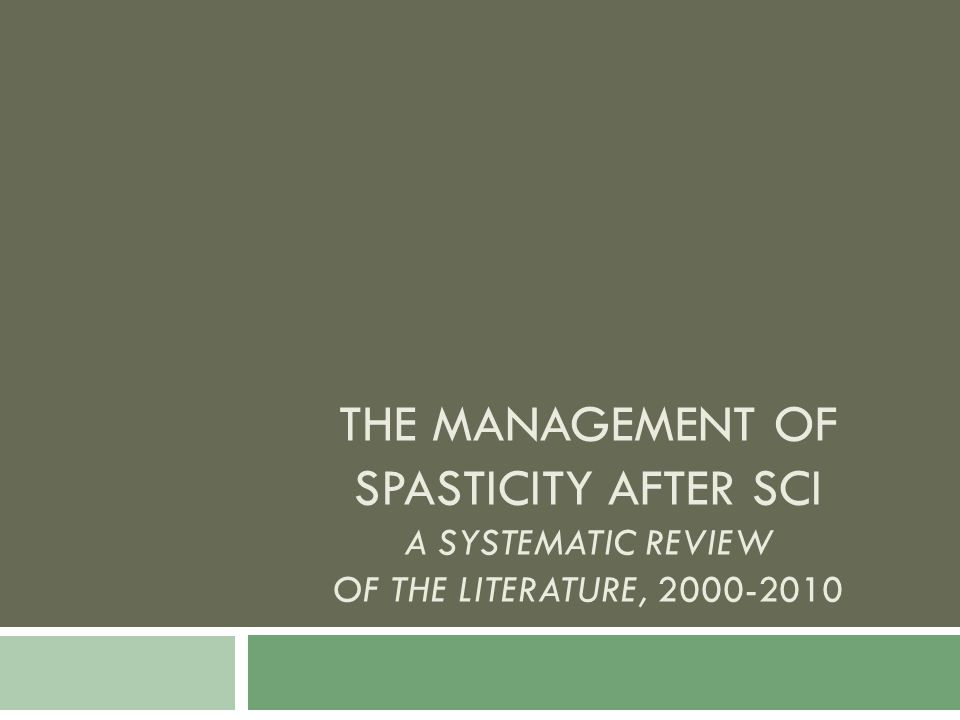 THE MANAGEMENT OF SPASTICITY AFTER SCI A SYSTEMATIC REVIEW OF THE LITERATURE, 2000-2010