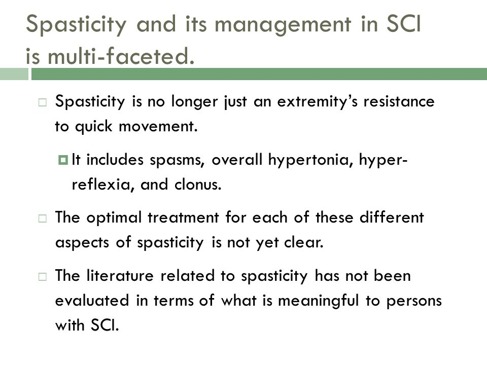 Spasticity and its management in SCI is multi-faceted. Spasticity is no longer just an extremitys resistance to quick movement. It includes spasms, ov