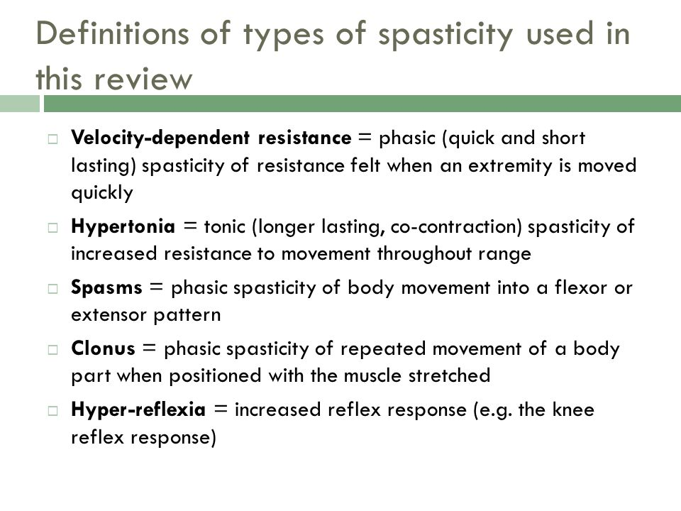 Definitions of types of spasticity used in this review Velocity-dependent resistance = phasic (quick and short lasting) spasticity of resistance felt