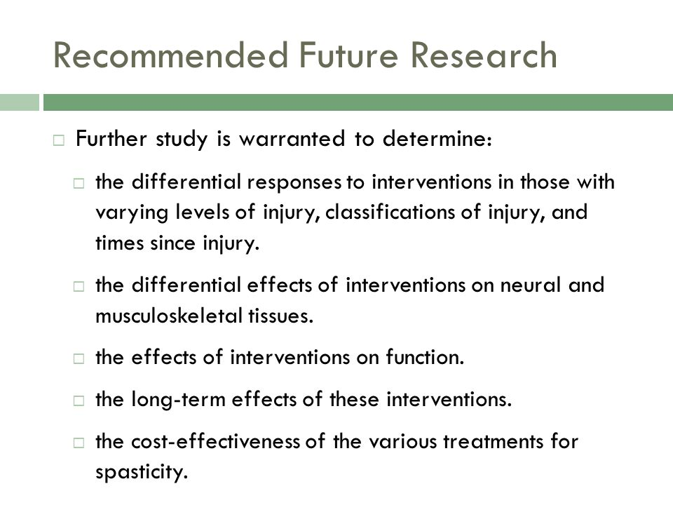 Recommended Future Research Further study is warranted to determine: the differential responses to interventions in those with varying levels of injur