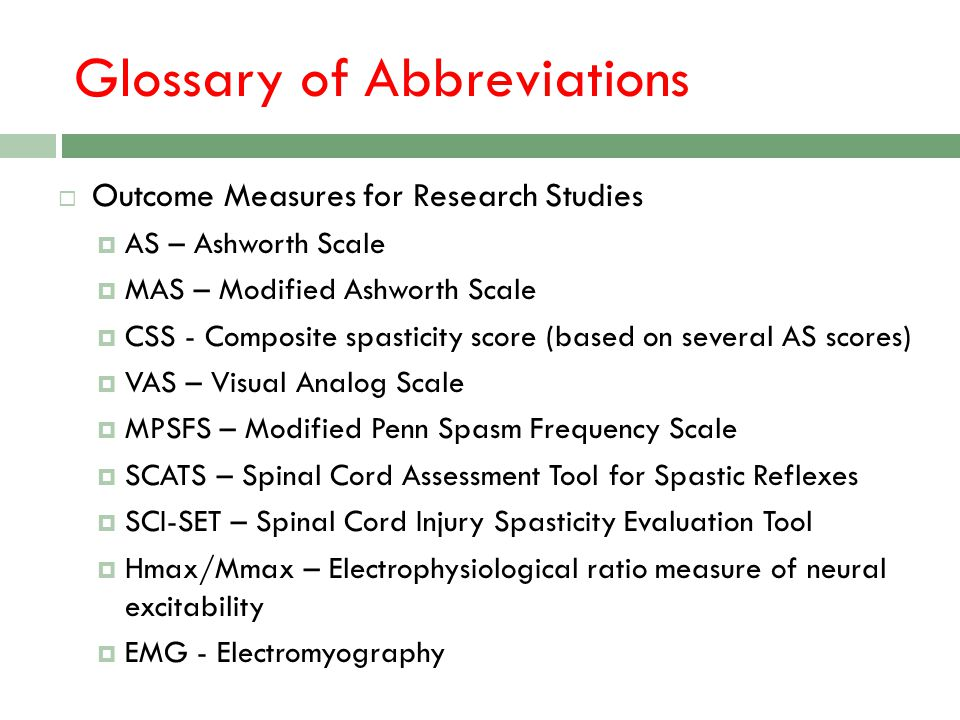 Glossary of Abbreviations Outcome Measures for Research Studies AS – Ashworth Scale MAS – Modified Ashworth Scale CSS - Composite spasticity score (ba