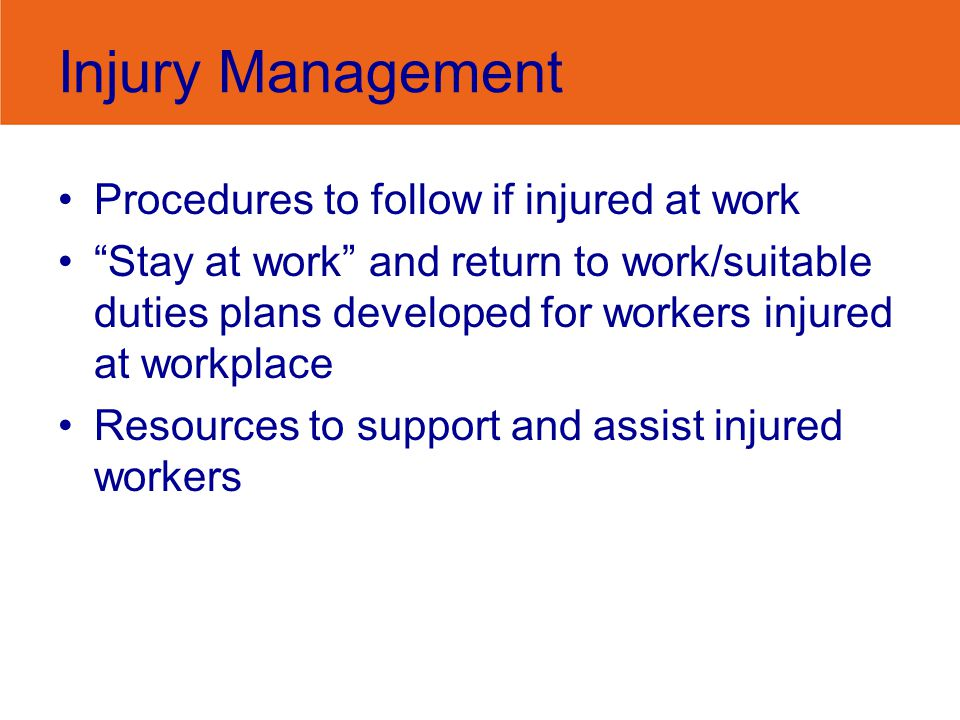 Injury Management Procedures to follow if injured at work Stay at work and return to work/suitable duties plans developed for workers injured at workp