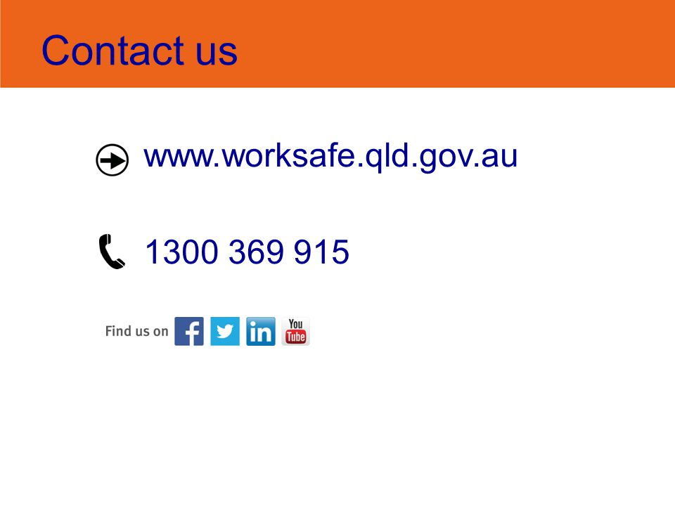 www.worksafe.qld.gov.au 1300 369 915 Contact us