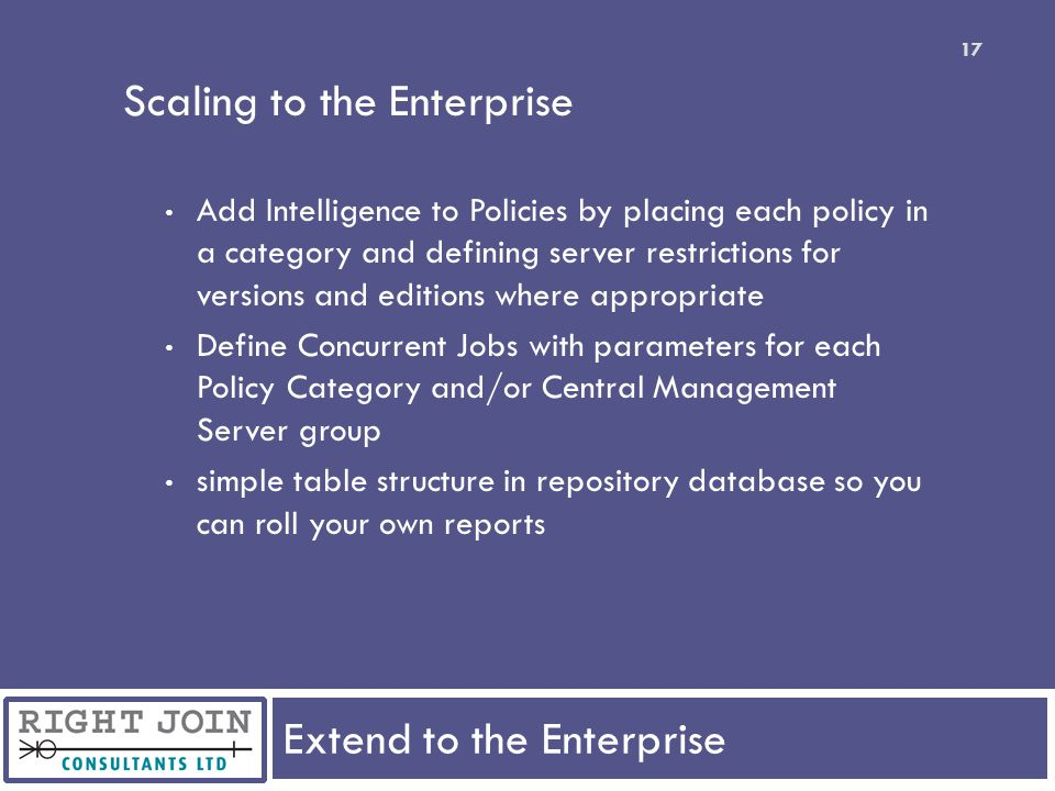 Extend to the Enterprise 17 Scaling to the Enterprise Add Intelligence to Policies by placing each policy in a category and defining server restrictio