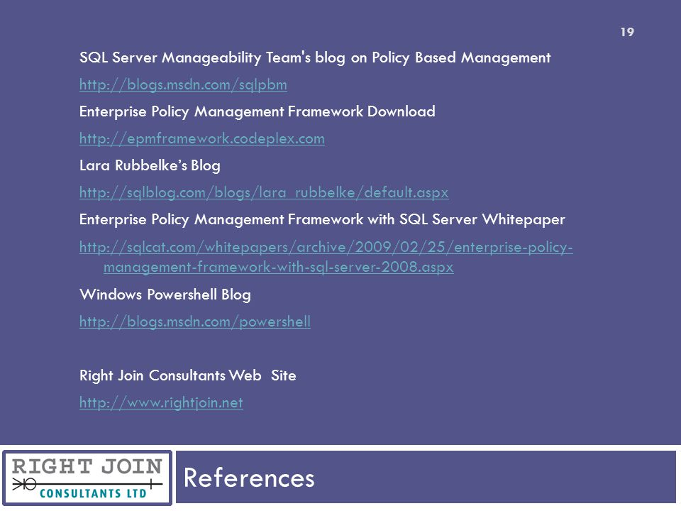 References 19 SQL Server Manageability Team's blog on Policy Based Management http://blogs.msdn.com/sqlpbm Enterprise Policy Management Framework Down