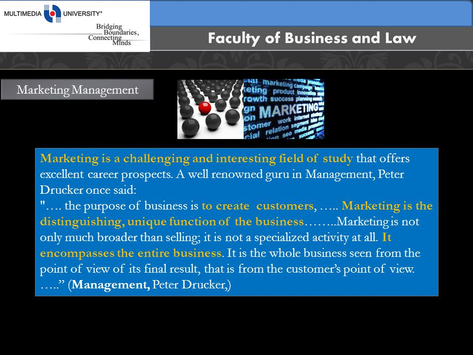 Marketing Management Marketing is a challenging and interesting field of study that offers excellent career prospects.