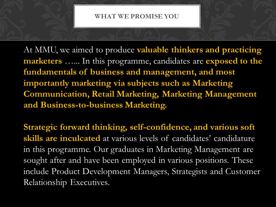 WHAT WE PROMISE YOU At MMU, we aimed to produce valuable thinkers and practicing marketers …...