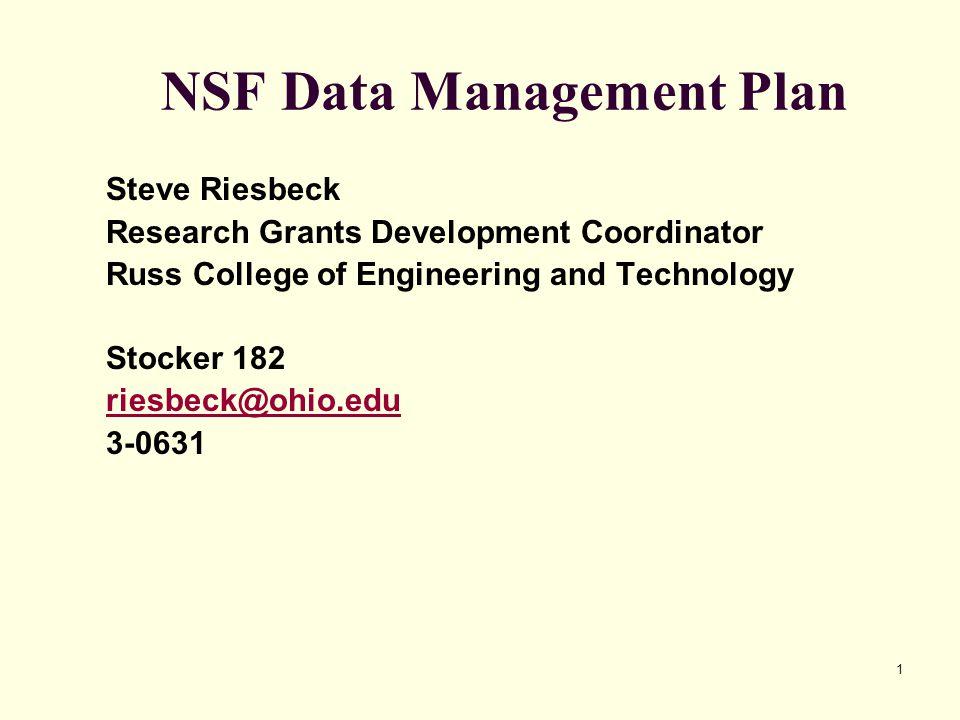 1 NSF Data Management Plan Steve Riesbeck Research Grants Development Coordinator Russ College of Engineering and Technology Stocker 182 riesbeck@ohio