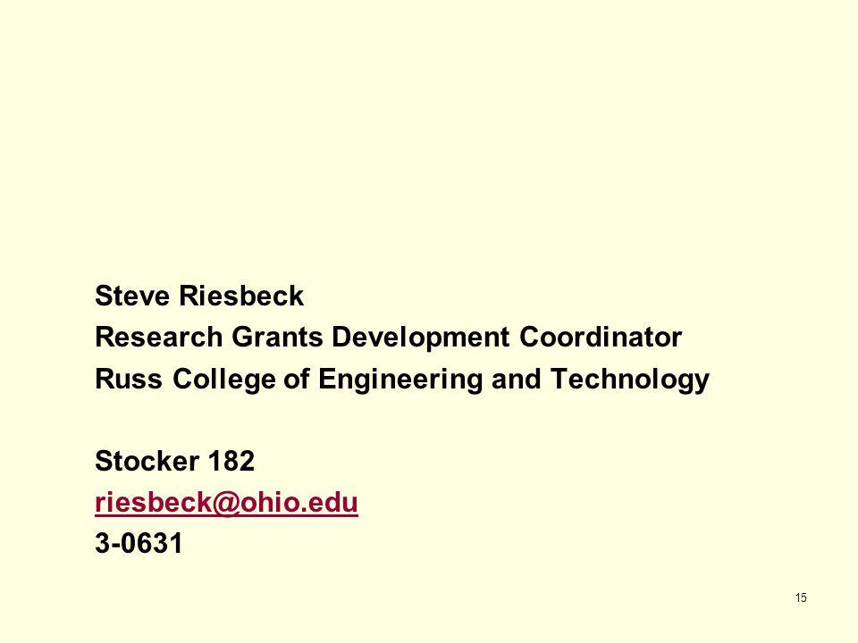 15 Steve Riesbeck Research Grants Development Coordinator Russ College of Engineering and Technology Stocker 182 riesbeck@ohio.edu 3-0631