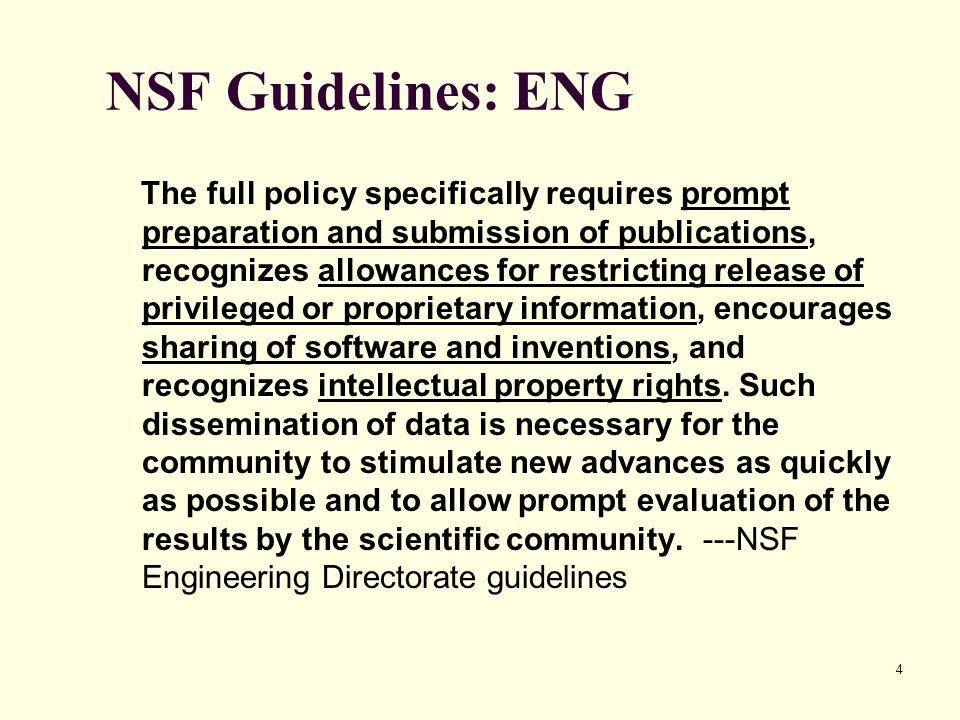 4 NSF Guidelines: ENG The full policy specifically requires prompt preparation and submission of publications, recognizes allowances for restricting r