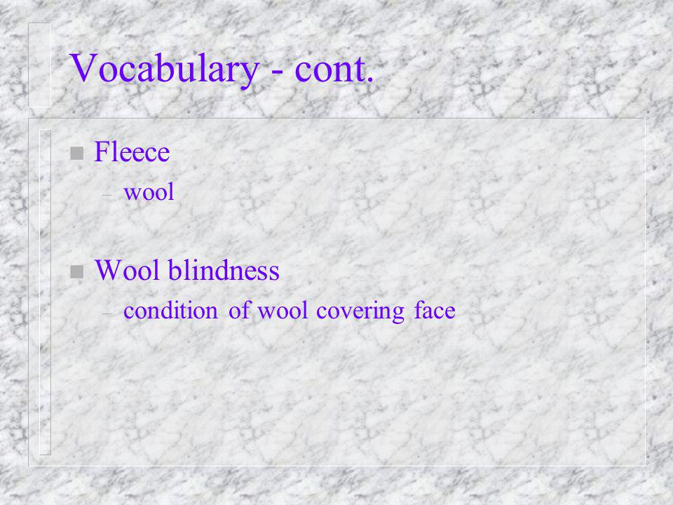 Vocabulary - cont. n Fleece – wool n Wool blindness – condition of wool covering face
