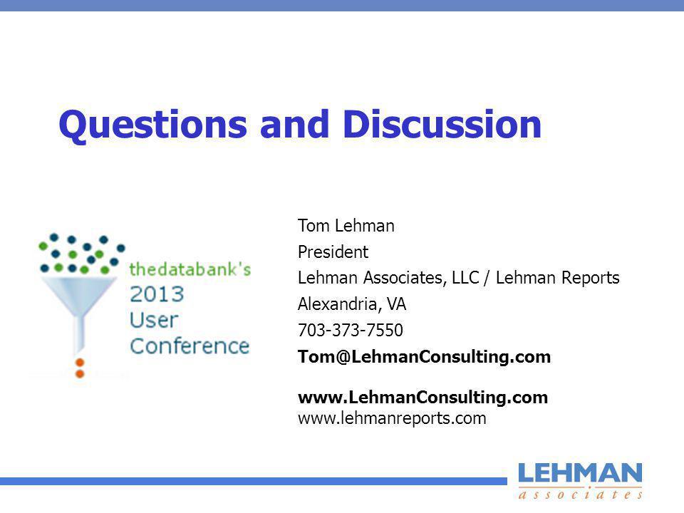 Questions and Discussion Tom Lehman President Lehman Associates, LLC / Lehman Reports Alexandria, VA 703-373-7550 Tom@LehmanConsulting.com www.LehmanConsulting.com www.lehmanreports.com