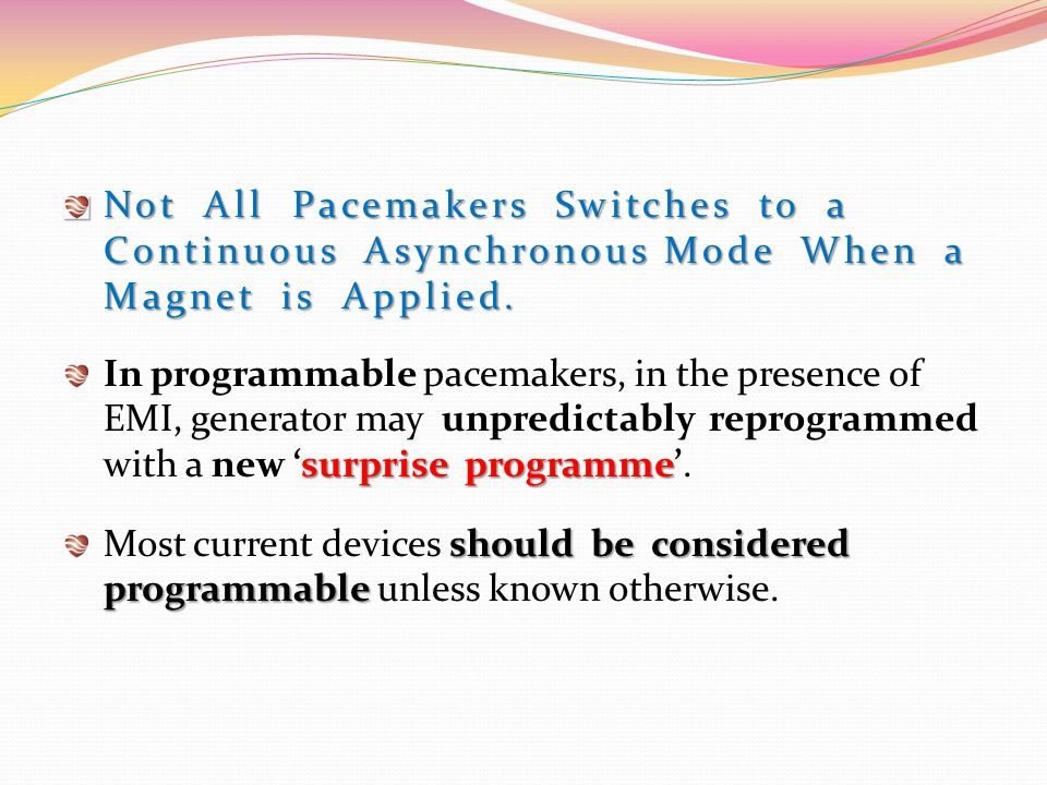 Not All Pacemakers Switches to a Continuous Asynchronous Mode When a Magnet is Applied. surprise programme In programmable pacemakers, in the presence