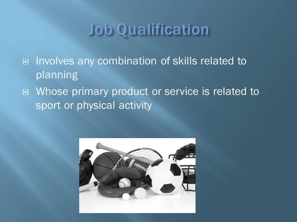 Involves any combination of skills related to planning Whose primary product or service is related to sport or physical activity