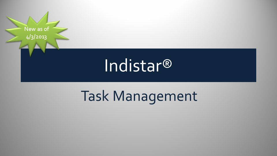 Indistar® New as of 4/3/2013 Task Management